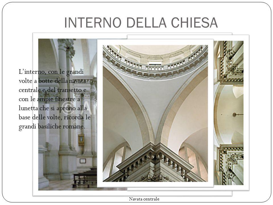 INTERNO DELLA CHIESA L'interno, con le grandi volte a botte della navata centrale e del transetto e con le ampie finestre a lunetta che si aprono alla base delle volte, ricorda le grandi basiliche romane.