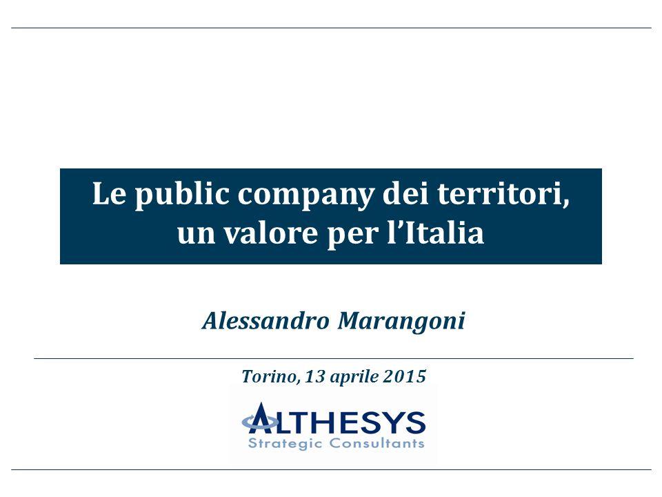 Le public company dei territori, un valore per l'Italia 1 Alessandro Marangoni Le public company dei territori, un valore per l'Italia Torino, 13 aprile 2015