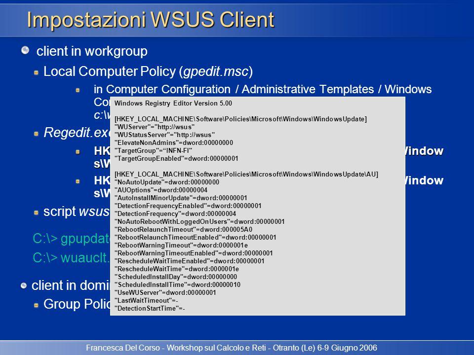 Francesca Del Corso - Workshop sul Calcolo e Reti - Otranto (Le) 6-9 Giugno 2006 Impostazioni WSUS Client client in workgroup Local Computer Policy (g