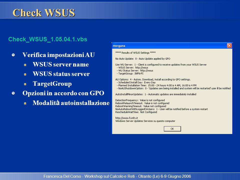 Francesca Del Corso - Workshop sul Calcolo e Reti - Otranto (Le) 6-9 Giugno 2006 Check WSUS Verifica impostazioni AU WSUS server name WSUS status serv