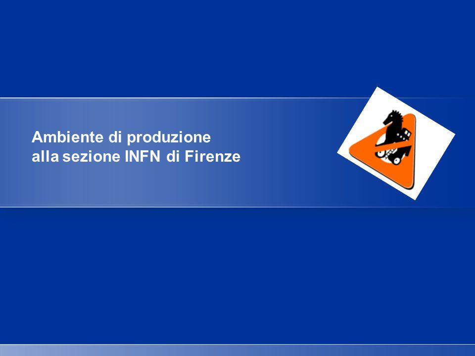 Ambiente di produzione alla sezione INFN di Firenze