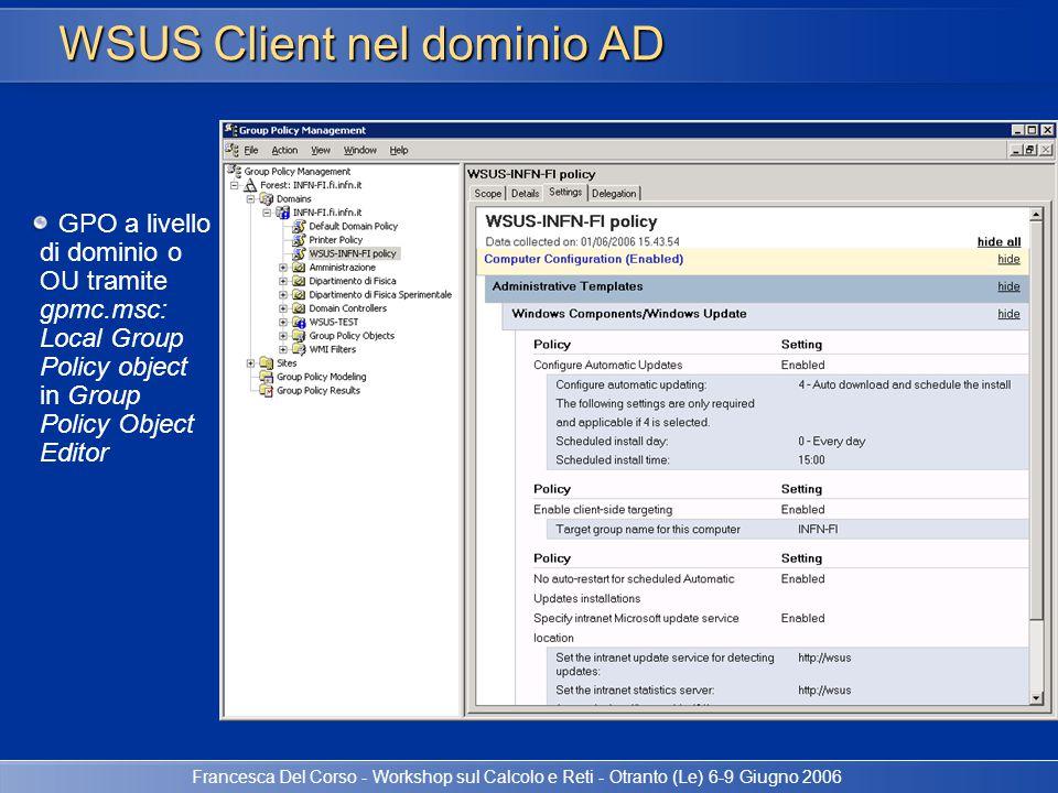 Francesca Del Corso - Workshop sul Calcolo e Reti - Otranto (Le) 6-9 Giugno 2006 WSUS Client nel dominio AD GPO a livello di dominio o OU tramite gpmc