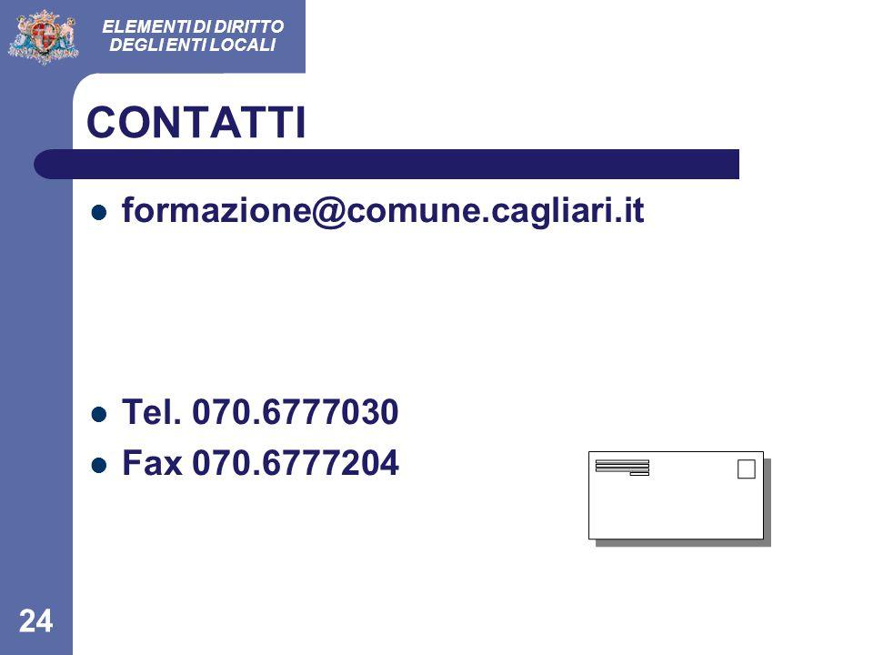 ELEMENTI DI DIRITTO DEGLI ENTI LOCALI 24 formazione@comune.cagliari.it Tel. 070.6777030 Fax 070.6777204 CONTATTI