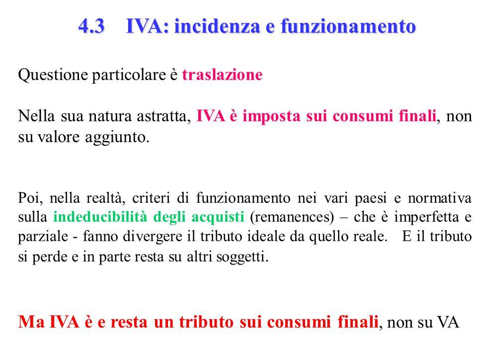 4.3 IVA: incidenza e funzionamento Questione particolare è traslazione Nella sua natura astratta, IVA è imposta sui consumi finali, non su valore aggiunto.