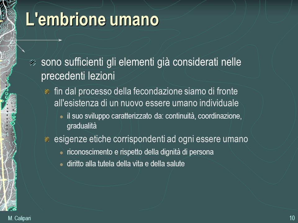M. Calipari 10 L'embrione umano sono sufficienti gli elementi già considerati nelle precedenti lezioni fin dal processo della fecondazione siamo di fr