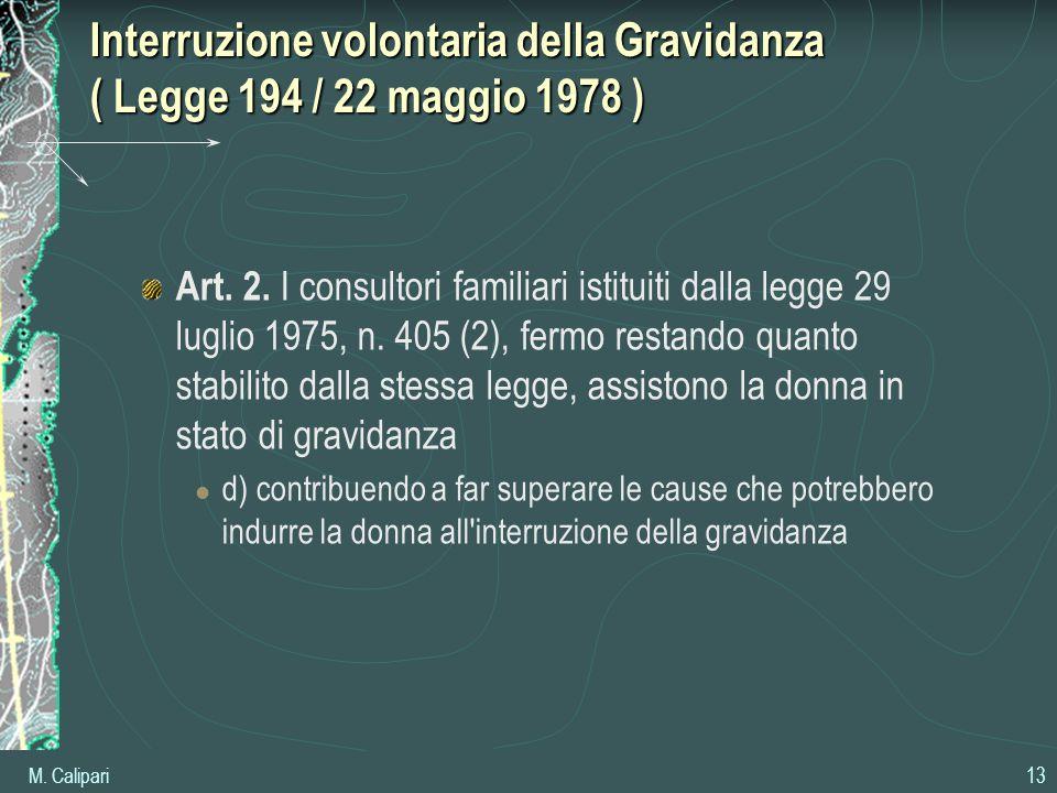 M. Calipari 13 Interruzione volontaria della Gravidanza ( Legge 194 / 22 maggio 1978 ) Art. 2. I consultori familiari istituiti dalla legge 29 luglio