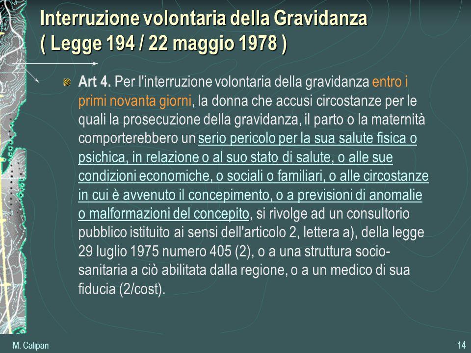 M. Calipari 14 Interruzione volontaria della Gravidanza ( Legge 194 / 22 maggio 1978 ) Art 4. Per l'interruzione volontaria della gravidanza entro i p