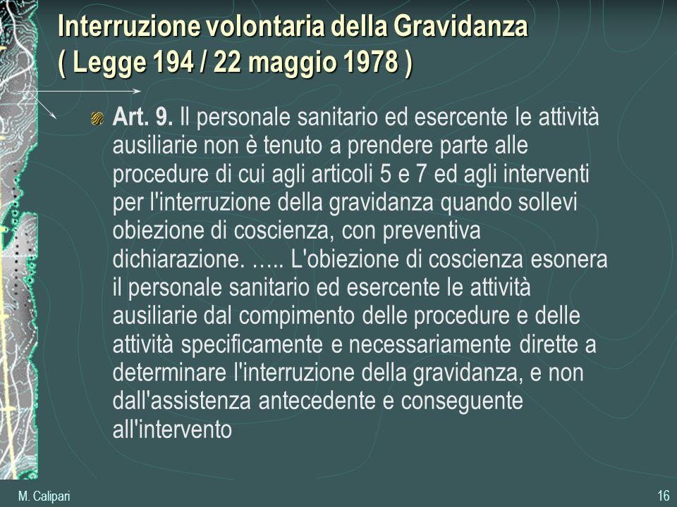 M. Calipari 16 Interruzione volontaria della Gravidanza ( Legge 194 / 22 maggio 1978 ) Art. 9. Il personale sanitario ed esercente le attività ausilia