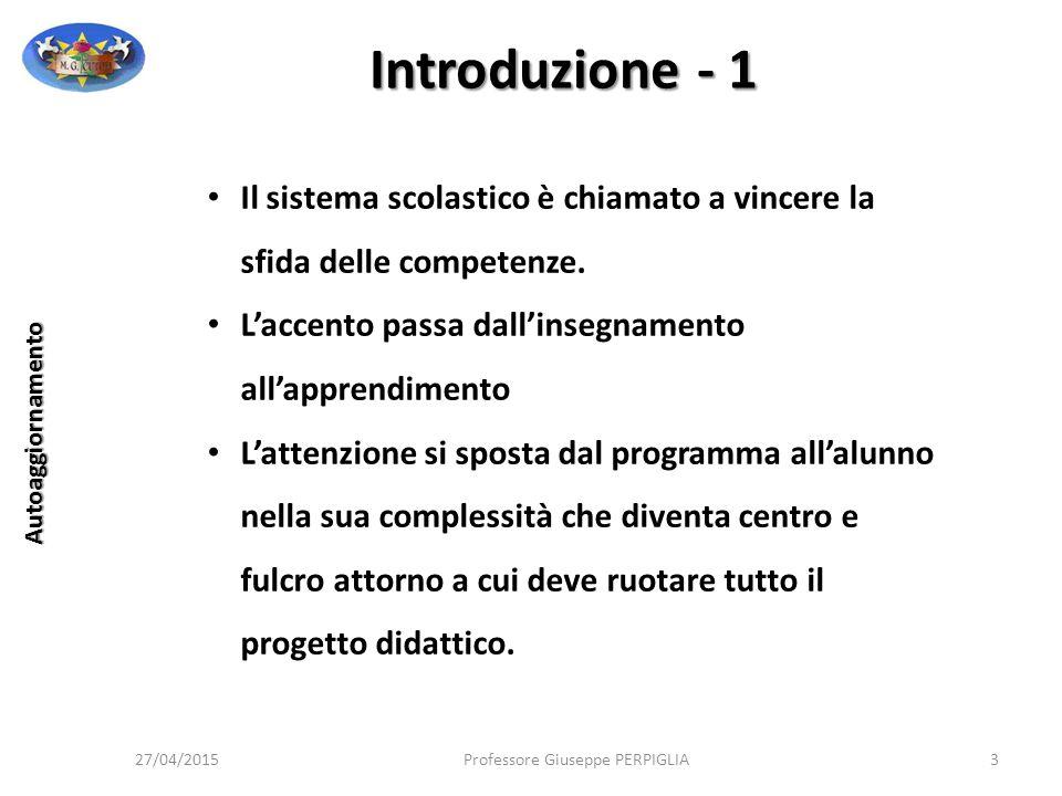27/04/2015Professore Giuseppe PERPIGLIA124 Autoaggiornamento La certificazione delle competenze attesta e descrive le competenze progressivamente acquisite dagli allievi .