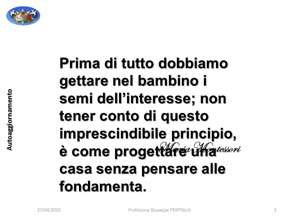 27/04/2015Professore Giuseppe PERPIGLIA56 Autoaggiornamento La costruzione del curricolo verticale è l'aspetto maggiormente sentito dalle scuole.