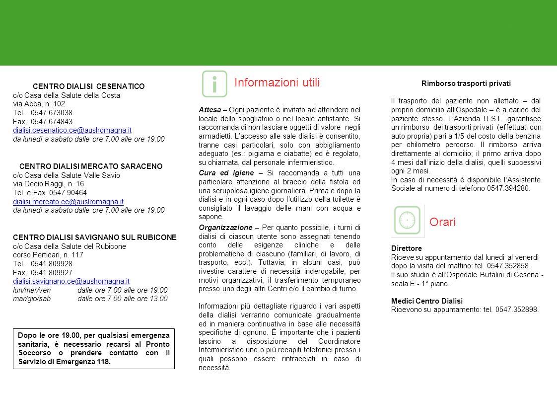 Orari Informazioni utili CENTRO DIALISI CESENATICO c/o Casa della Salute della Costa via Abba, n. 102 Tel. 0547.673038 Fax 0547.674843 dialisi.cesenat