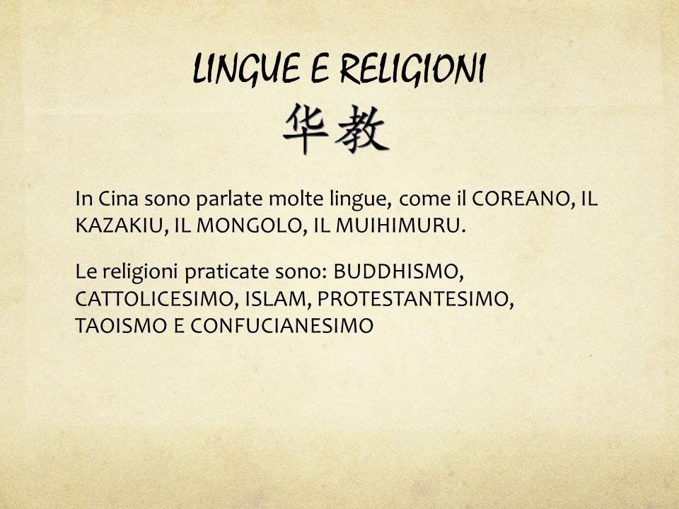 LINGUE E RELIGIONI In Cina sono parlate molte lingue, come il COREANO, IL KAZAKIU, IL MONGOLO, IL MUIHIMURU.