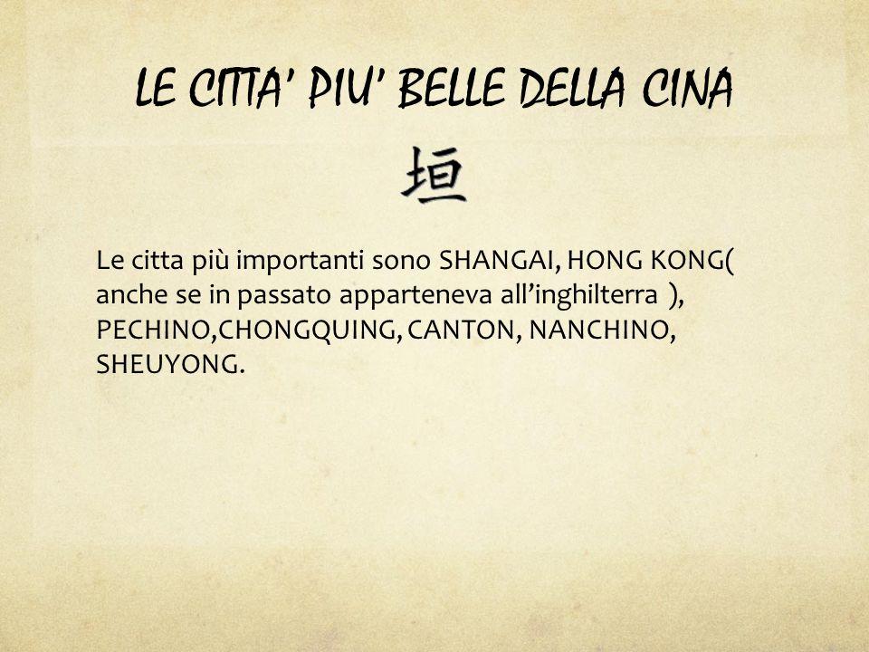 LE CITTA' PIU' BELLE DELLA CINA Le citta più importanti sono SHANGAI, HONG KONG( anche se in passato apparteneva all'inghilterra ), PECHINO,CHONGQUING, CANTON, NANCHINO, SHEUYONG.