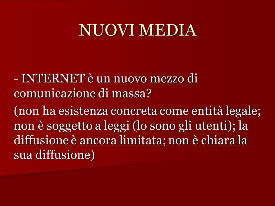 NUOVI MEDIA - INTERNET è un nuovo mezzo di comunicazione di massa? (non ha esistenza concreta come entità legale; non è soggetto a leggi (lo sono gli