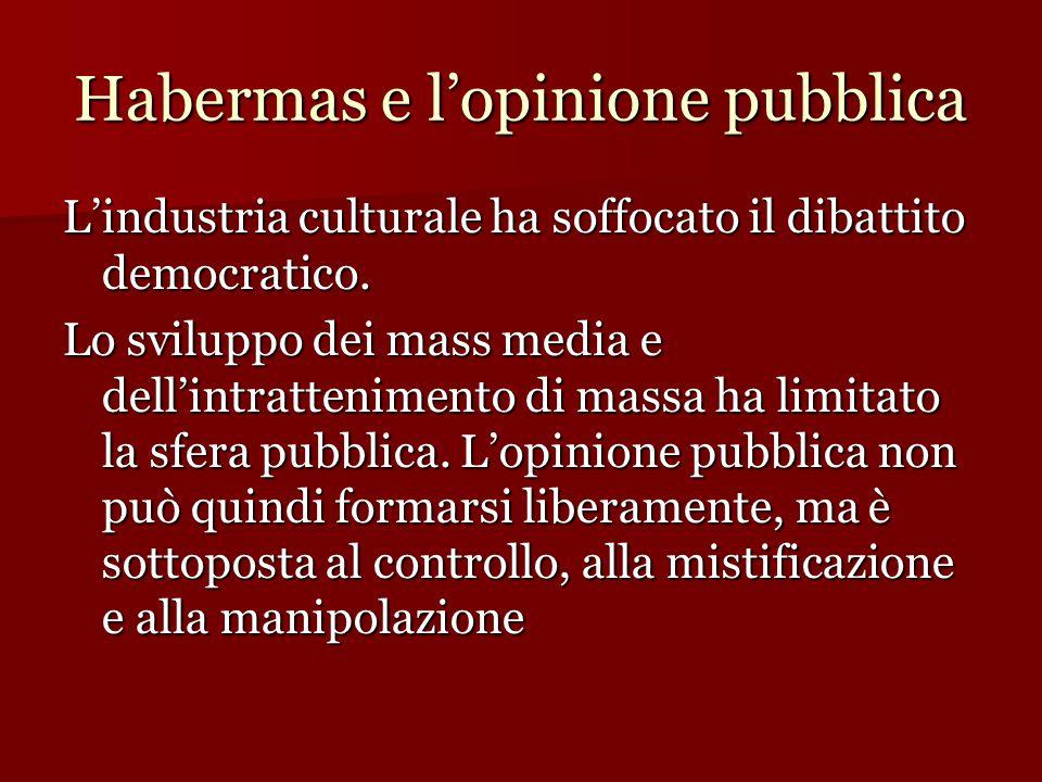 Habermas e l'opinione pubblica L'industria culturale ha soffocato il dibattito democratico. Lo sviluppo dei mass media e dell'intrattenimento di massa
