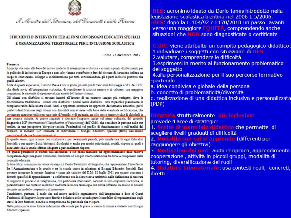 -BES: acronimo ideato da Dario Ianes introdotto nella legislazione scolastica trentina nel 2006 L.5/2006. -BES: dopo la L.104/92 e L170/2010 un passo