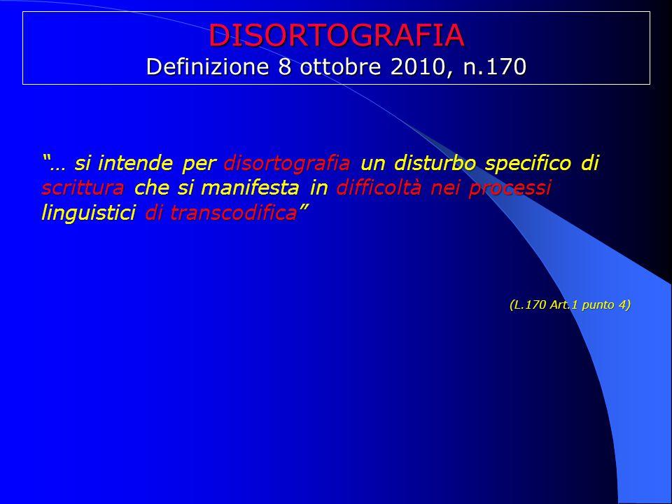 """DISORTOGRAFIA Definizione 8 ottobre 2010, n.170 """"… si intende per disortografia un disturbo specifico di scrittura che si manifesta in difficoltà nei"""