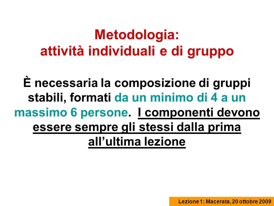 Metodologia: attività individuali e di gruppo È necessaria la composizione di gruppi stabili, formati da un minimo di 4 a un massimo 6 persone.