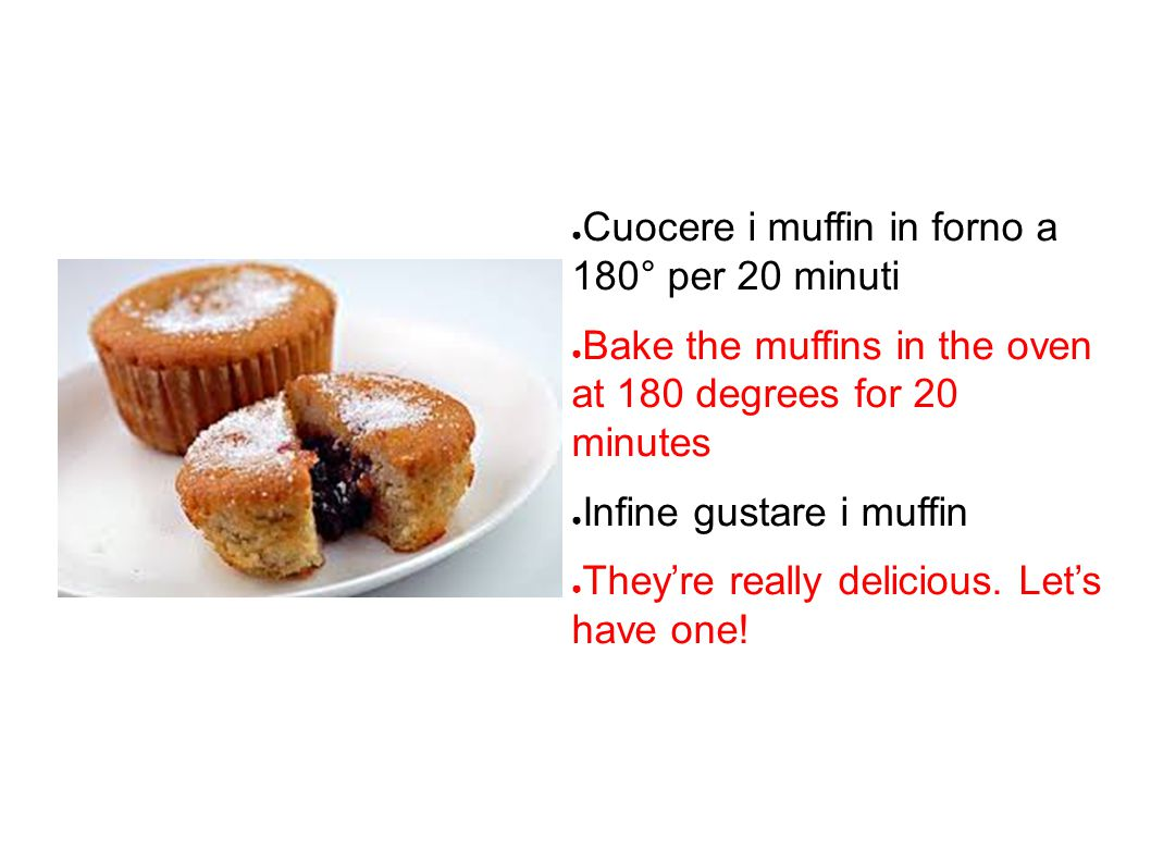 ● Cuocere i muffin in forno a 180° per 20 minuti ● Bake the muffins in the oven at 180 degrees for 20 minutes ● Infine gustare i muffin ● They're really delicious.