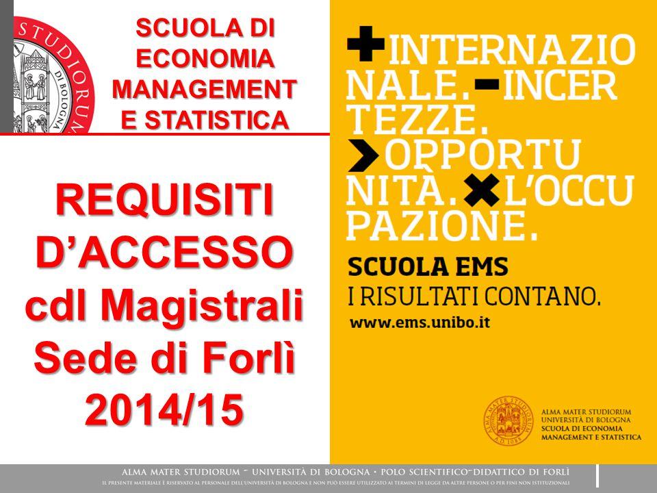 REQUISITI D'ACCESSO cdl Magistrali Sede di Forlì 2014/15 SCUOLA DI ECONOMIA MANAGEMENT E STATISTICA