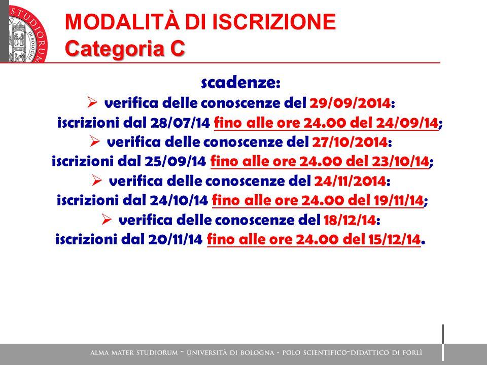 MODALITÀ DI ISCRIZIONE Categoria C scadenze:  verifica delle conoscenze del 29/09/2014: iscrizioni dal 28/07/14 fino alle ore 24.00 del 24/09/14;  verifica delle conoscenze del 27/10/2014: iscrizioni dal 25/09/14 fino alle ore 24.00 del 23/10/14;  verifica delle conoscenze del 24/11/2014: iscrizioni dal 24/10/14 fino alle ore 24.00 del 19/11/14;  verifica delle conoscenze del 18/12/14: iscrizioni dal 20/11/14 fino alle ore 24.00 del 15/12/14.