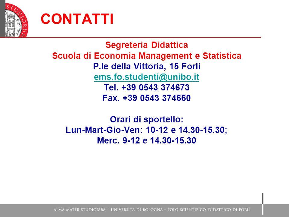 CONTATTI Segreteria Didattica Scuola di Economia Management e Statistica P.le della Vittoria, 15 Forlì ems.fo.studenti@unibo.it Tel.