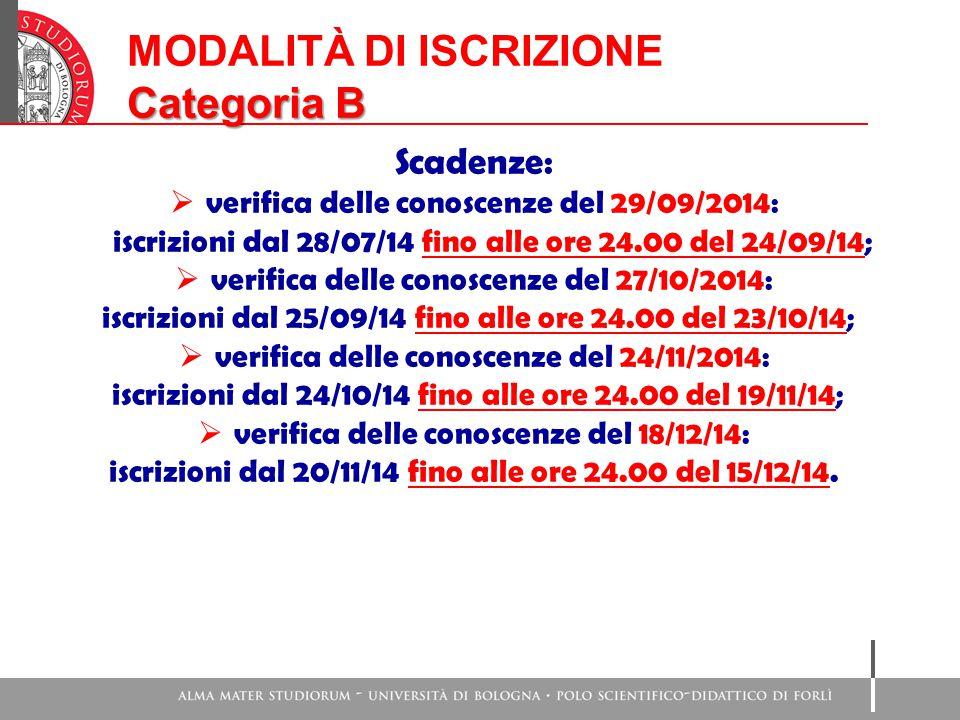 MODALITÀ DI ISCRIZIONE Categoria B Scadenze:  verifica delle conoscenze del 29/09/2014: iscrizioni dal 28/07/14 fino alle ore 24.00 del 24/09/14;  verifica delle conoscenze del 27/10/2014: iscrizioni dal 25/09/14 fino alle ore 24.00 del 23/10/14;  verifica delle conoscenze del 24/11/2014: iscrizioni dal 24/10/14 fino alle ore 24.00 del 19/11/14;  verifica delle conoscenze del 18/12/14: iscrizioni dal 20/11/14 fino alle ore 24.00 del 15/12/14.