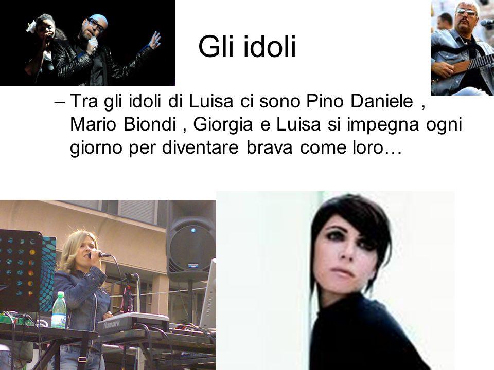 Gli idoli –Tra gli idoli di Luisa ci sono Pino Daniele, Mario Biondi, Giorgia e Luisa si impegna ogni giorno per diventare brava come loro…