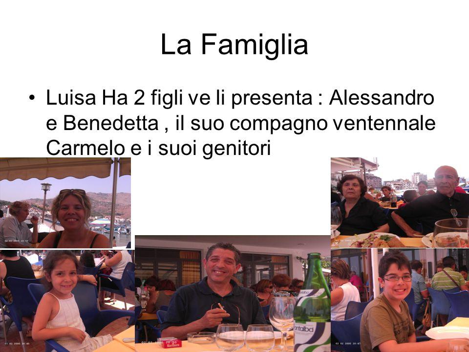 La Famiglia Luisa Ha 2 figli ve li presenta : Alessandro e Benedetta, il suo compagno ventennale Carmelo e i suoi genitori