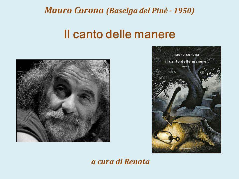 Mauro Corona (Baselga del Pinè - 1950) a cura di Renata Il canto delle manere