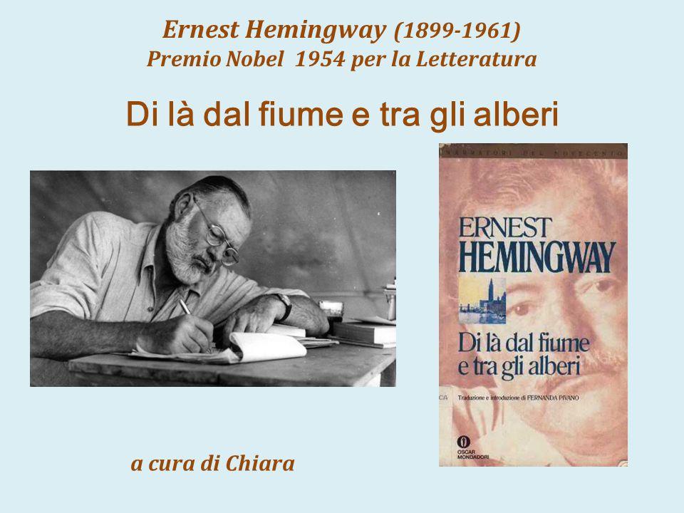 Ernest Hemingway (1899-1961) Premio Nobel 1954 per la Letteratura a cura di Chiara Di là dal fiume e tra gli alberi