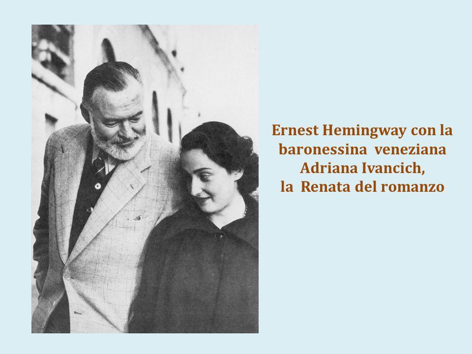 Ernest Hemingway con la baronessina veneziana Adriana Ivancich, la Renata del romanzo