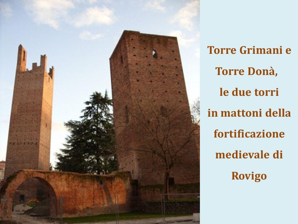 Torre Grimani e Torre Donà, le due torri in mattoni della fortificazione medievale di Rovigo