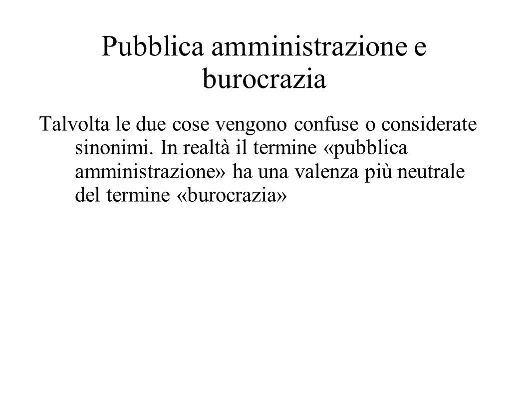 Pubblica amministrazione e burocrazia Talvolta le due cose vengono confuse o considerate sinonimi. In realtà il termine «pubblica amministrazione» ha