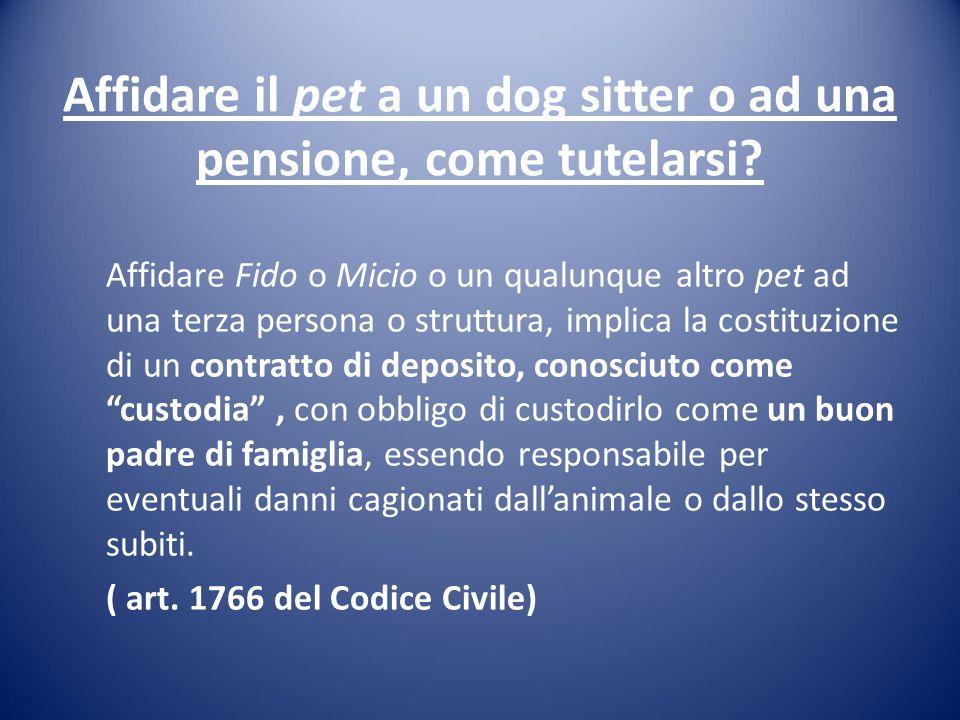 Affidare il pet a un dog sitter o ad una pensione, come tutelarsi? Affidare Fido o Micio o un qualunque altro pet ad una terza persona o struttura, im
