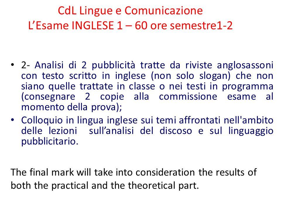 CdL Lingue e Comunicazione L'Esame INGLESE 1 – 60 ore semestre1-2 2- Analisi di 2 pubblicità tratte da riviste anglosassoni con testo scritto in ingle