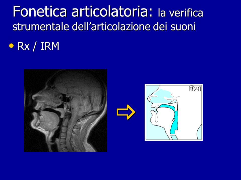 Fonetica articolatoria: la verifica strumentale dell'articolazione dei suoni Rx / IRM Rx / IRM 