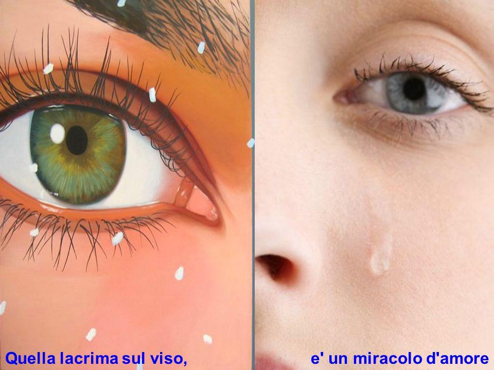 Quella lacrima sul viso,e un miracolo d amore