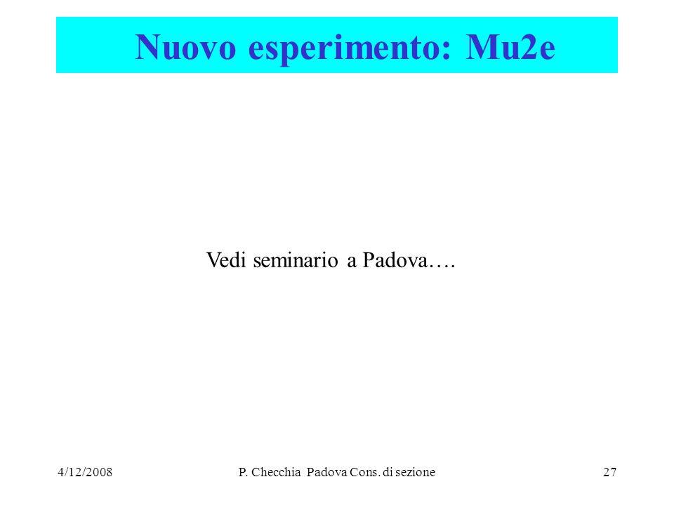 4/12/2008P. Checchia Padova Cons. di sezione27 Nuovo esperimento: Mu2e Vedi seminario a Padova….