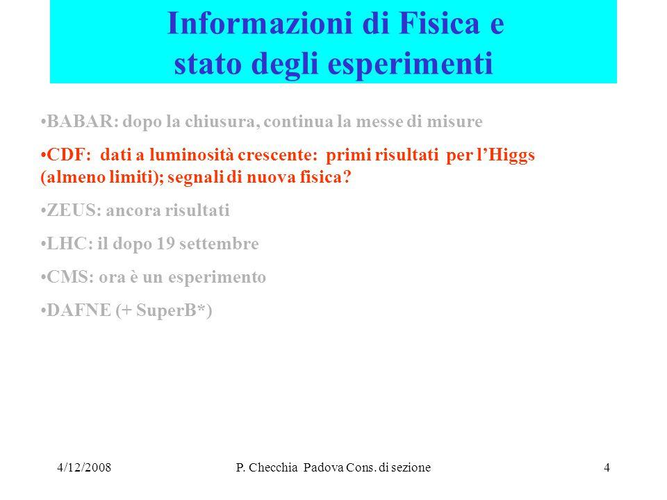 4/12/2008P.Checchia Padova Cons. di sezione25 Raggiunto picco di 3.3 *10 32 e lum int.