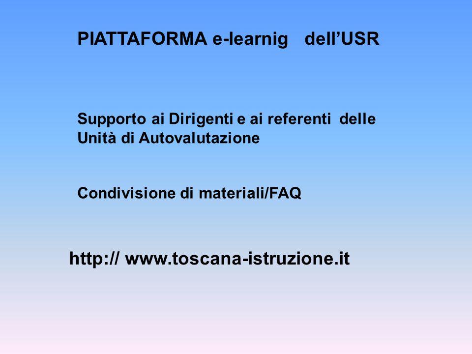 PIATTAFORMA e-learnig dell'USR http:// www.toscana-istruzione.it Supporto ai Dirigenti e ai referenti delle Unità di Autovalutazione Condivisione di materiali/FAQ