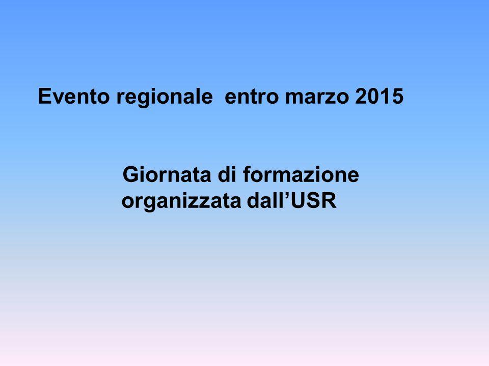 Evento regionale entro marzo 2015 Giornata di formazione organizzata dall'USR