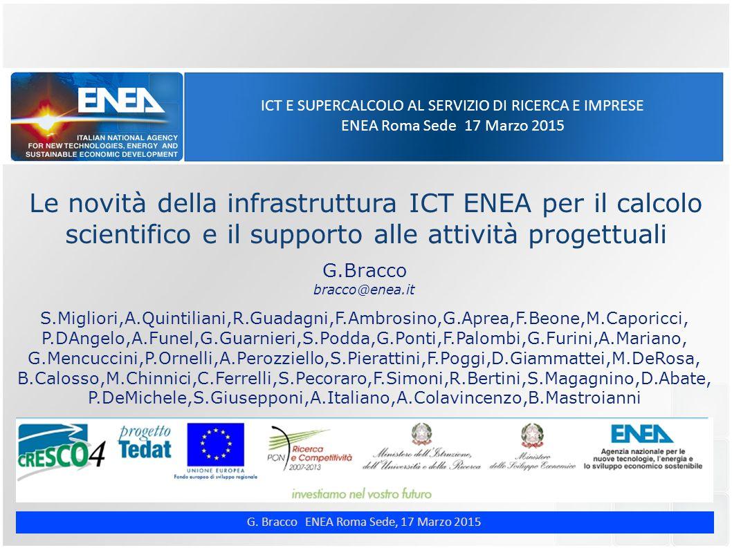 G. Bracco ENEA Roma Sede, 17 Marzo 2015 ICT E SUPERCALCOLO AL SERVIZIO DI RICERCA E IMPRESE ENEA Roma Sede 17 Marzo 2015 Le novità della infrastruttur