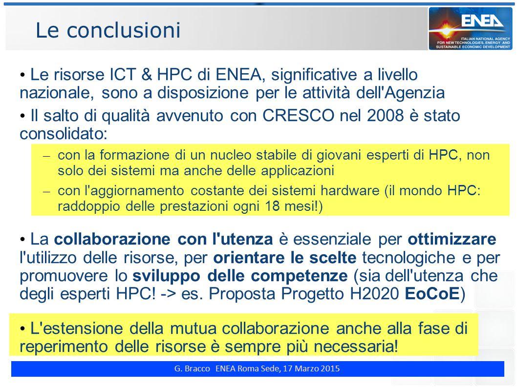 G. Bracco ENEA Roma Sede, 17 Marzo 2015 Le conclusioni Le risorse ICT & HPC di ENEA, significative a livello nazionale, sono a disposizione per le att
