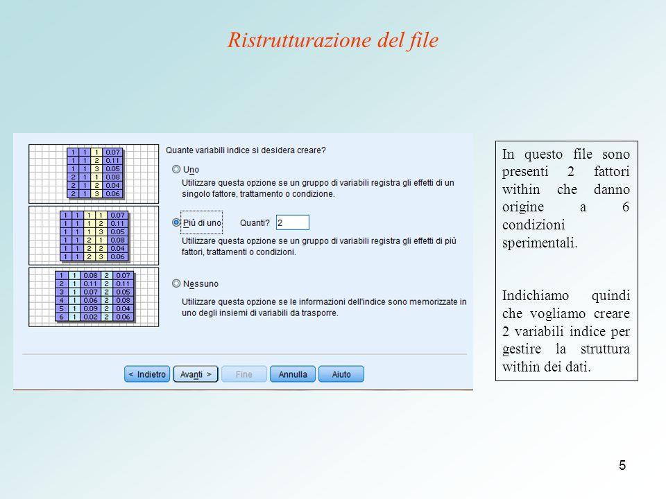 5 In questo file sono presenti 2 fattori within che danno origine a 6 condizioni sperimentali.