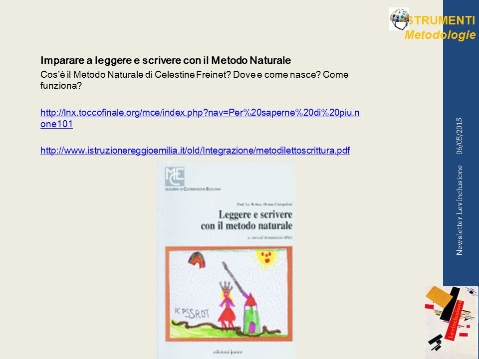 06/05/2015 Newsletter LevInclusione Imparare a leggere e scrivere con il Metodo Naturale Cos'è il Metodo Naturale di Celestine Freinet.