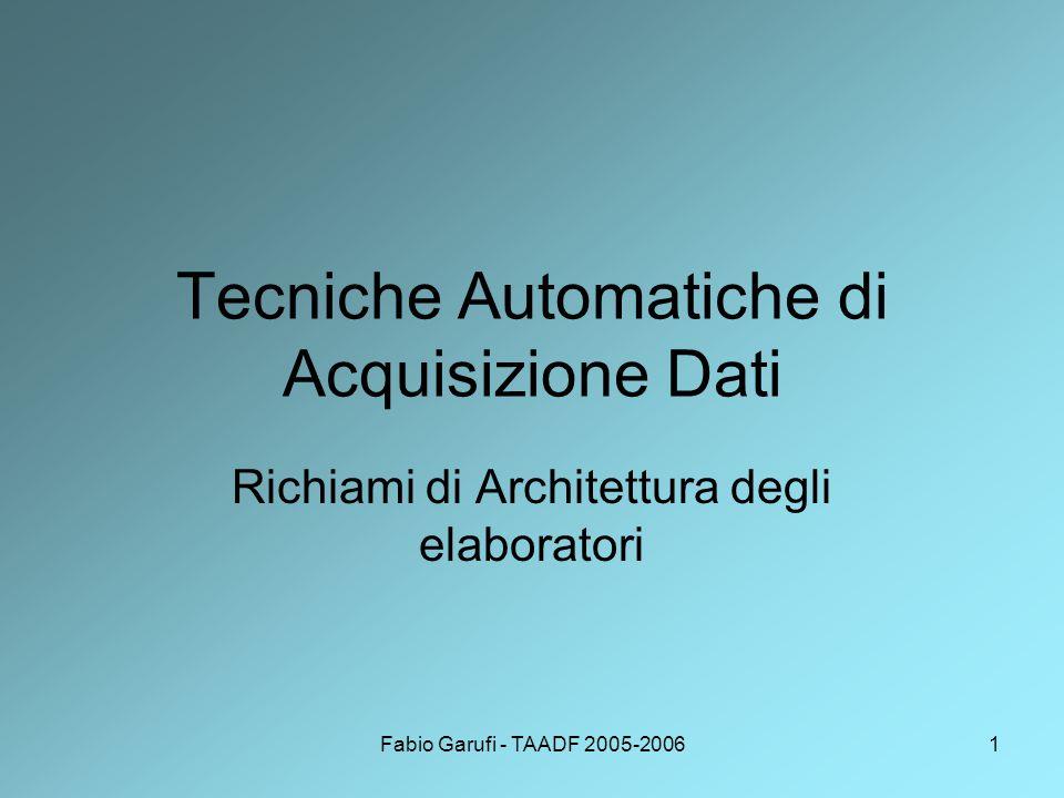 Fabio Garufi - TAADF 2005-20061 Tecniche Automatiche di Acquisizione Dati Richiami di Architettura degli elaboratori