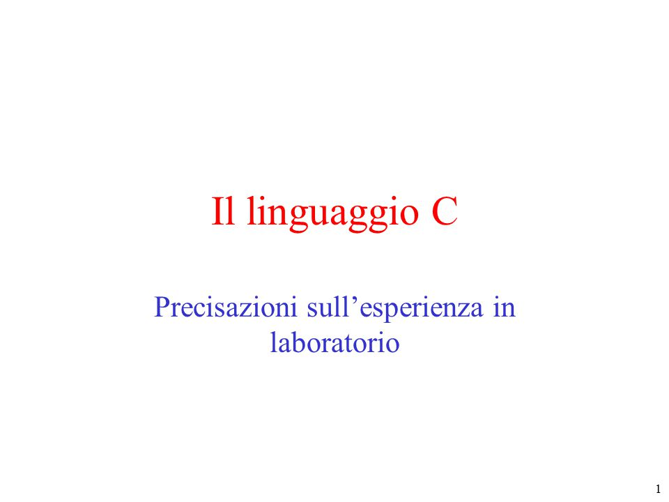 1 Il linguaggio C Precisazioni sull'esperienza in laboratorio