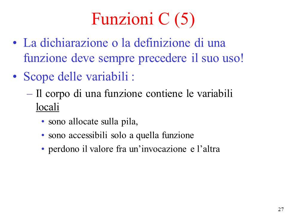 27 Funzioni C (5) La dichiarazione o la definizione di una funzione deve sempre precedere il suo uso.