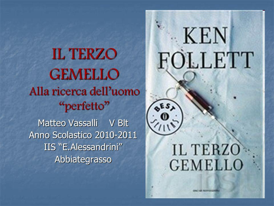 IL TERZO GEMELLO Alla ricerca dell'uomo perfetto Matteo Vassalli V Blt Anno Scolastico 2010-2011 IIS E.Alessandrini Abbiategrasso